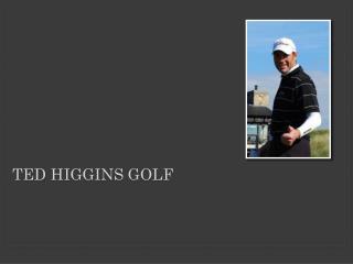 t ed Higgins Golf