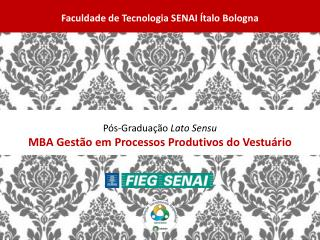 Pós-Graduação  Lato  Sensu MBA Gestão em Processos Produtivos do Vestuário