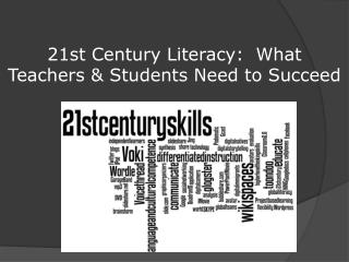 21st Century Literacy:  What Teachers & Students Need to Succeed