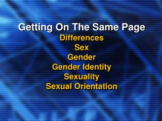 Getting On The Same Page Differences Sex Gender Gender Identity Sexuality Sexual Orientation