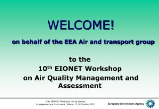 WELCOME! o n behalf of the EEA  A ir and transport group