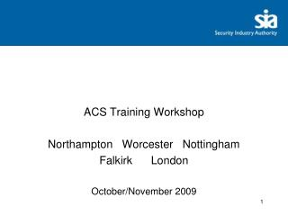 ACS Training Workshop Northampton   Worcester   Nottingham   Falkirk      London