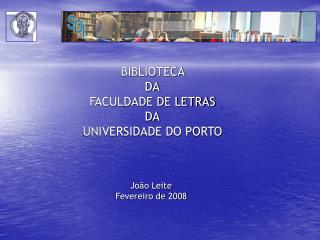 BIBLIOTECA  DA FACULDADE DE LETRAS DA UNIVERSIDADE DO PORTO