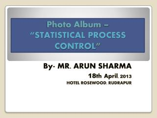 "Photo Album –  ""STATISTICAL PROCESS CONTROL """