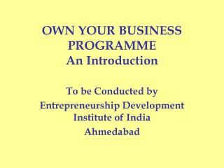 OWN YOUR BUSINESS PROGRAMME An Introduction