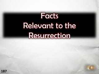 Facts                                Relevant to the                      Resurrection