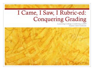 I Came, I Saw, I Rubric- ed : Conquering Grading