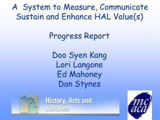 A System to Measure, Communicate Sustain and Enhance HAL Value(s) Progress Report Doo Syen Kang Lori Langone Ed Mahoney