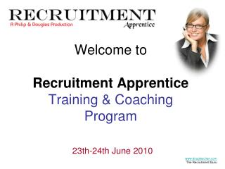 Welcome to Recruitment Apprentice Training & Coaching Program 23th-24th June 2010