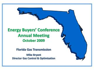 Energy Buyers' Conference  Annual Meeting October 2009 Florida Gas Transmission  Mike Bryant Director Gas Control &