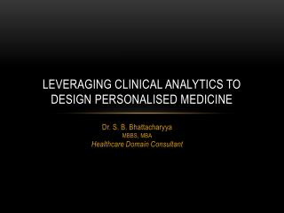 Leveraging clinical analytics to design personalised medicine