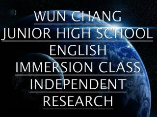 Wun chang  junior high school English  immersion class independent research