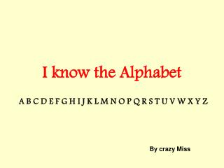 I know the Alphabet