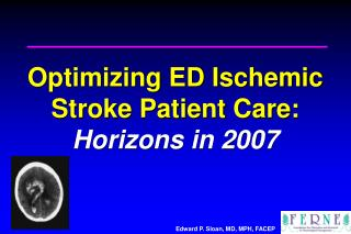 Optimizing ED Ischemic Stroke Patient Care:  Horizons in 2007