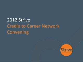 2012 Strive  Cradle to Career Network Convening