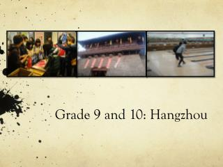 Grade 9 and 10: Hangzhou