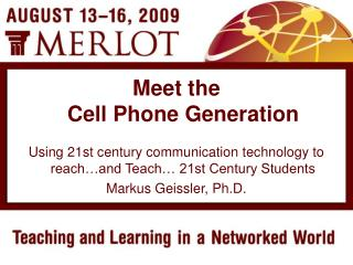 Using 21st century communication technology to reach…and Teach… 21st Century Students Markus Geissler, Ph.D.