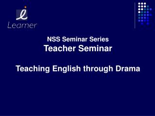 NSS Seminar Series Teacher Seminar Teaching English through Drama