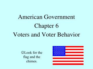 American Government Chapter 6 Voters and Voter Behavior