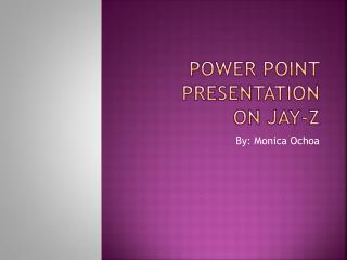 Power Point Presentation  o n Jay-Z