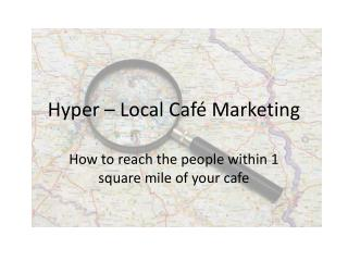 Hyper – Local Café Marketing