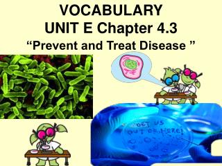 "VOCABULARY UNIT E Chapter 4.3 ""Prevent and Treat Disease """