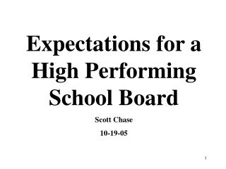 Expectations for a High Performing School Board Scott Chase 10-19-05