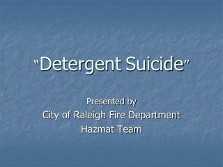 """"""" Detergent Suicide """""""
