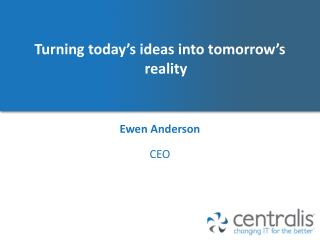 Turning today's ideas into tomorrow's reality