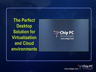 The Perfect Desktop Solution for  Virtualization and Cloud environments