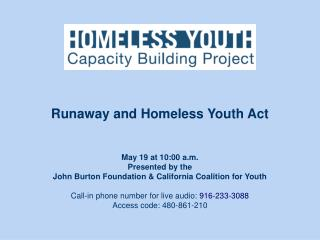 May 19 at 10:00 a.m. Presented by the  John Burton Foundation & California Coalition for Youth Call-in phone number