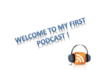 Welcome to my First Podcast !