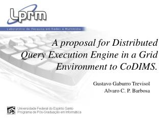 A proposal for Distributed Query Execution Engine in a Grid Environment to CoDIMS.
