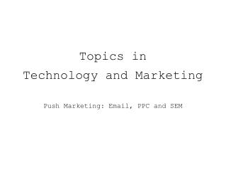 Topics in Technology and Marketing Push Marketing: Email, PPC and SEM