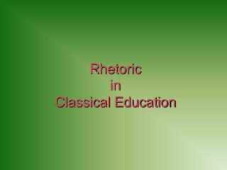 Rhetoric  in  Classical Education