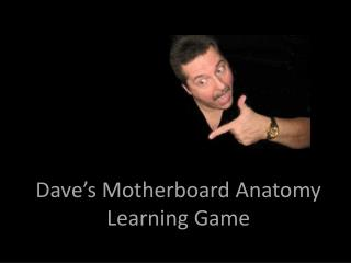 Dave's Motherboard Anatomy Learning Game