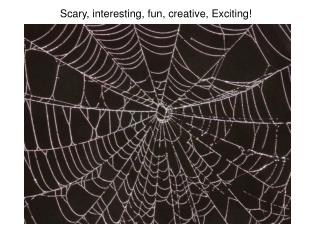 Scary, interesting, fun, creative, Exciting!
