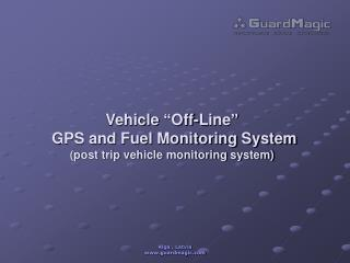 "Vehicle ""Off-Line""  GPS and Fuel Monitoring System (post trip vehicle monitoring system)"