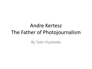 Andre  Kertesz The Father of Photojournalism