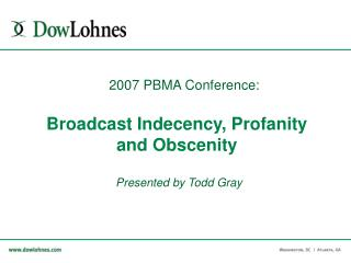 Broadcast Indecency, Profanity  and Obscenity Presented by Todd Gray