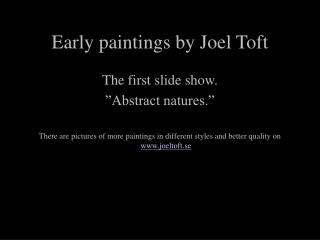 Early paintings by Joel Toft