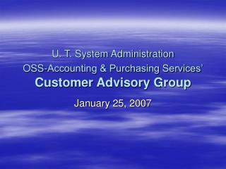 U. T. System Administration  OSS-Accounting & Purchasing Services' Customer Advisory Group