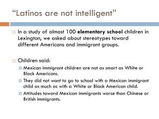 """Latinos are not intelligent"""