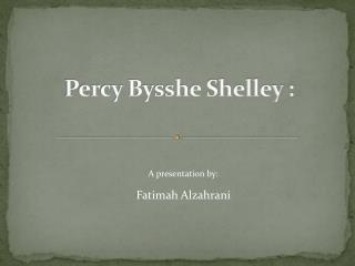 Percy Bysshe Shelley :