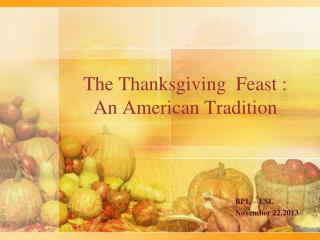 The Thanksgiving  Feast : An American Tradition