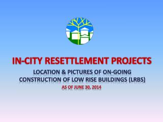 LOCATION & PICTURES  OF ON-GOING CONSTRUCTION OF LOW RISE BUILDINGS (LRBS)