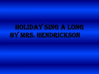 HOLIDAY SING A LONG by Mrs.  HEndrickson