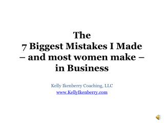 The  7 Biggest Mistakes I Made  – and most women make –  in Business