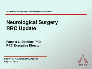 Neurological Surgery  RRC Update Pamela L. Derstine PhD  RRC Executive Director