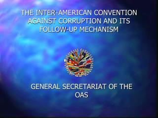 THE INTER-AMERICAN CONVENTION AGAINST CORRUPTION AND ITS FOLLOW-UP MECHANISM
